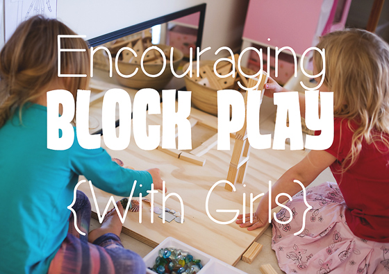 Encouraging Block Play {With Girls}