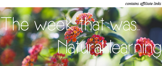 The week that was...Natural learning | Happiness is here