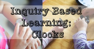 Inquiry Based Learning: Clocks