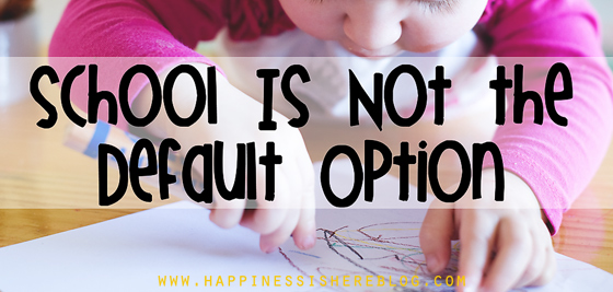 School Is Not the Default Option