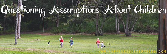 Questioning Assumptions About Children