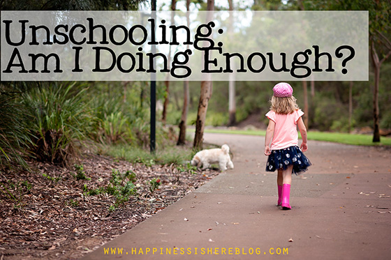 Unschooling: Am I doing enough?