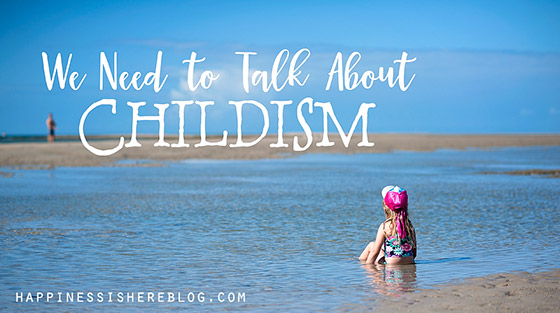 We Need to Talk About Childism