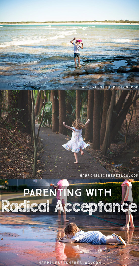 Parenting with Radical Acceptance. Do you accept your children for who they are? And more importantly, do they know it??