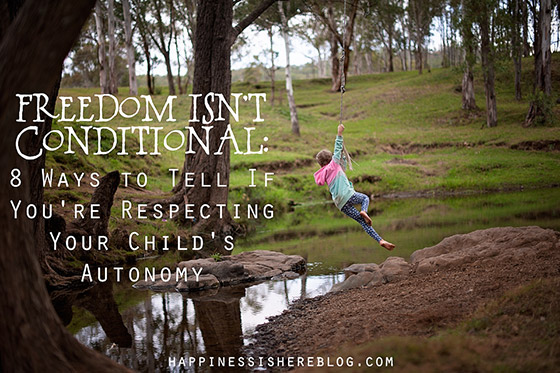 Freedom Is Not Conditional: 8 Ways to Tell If You're Respecting Your Child's Autonomy