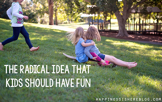 The Radical Idea That Kids Should Have Fun