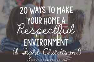 20 Ways to Make Your Home a Respectful Environment (& Fight Childism!)