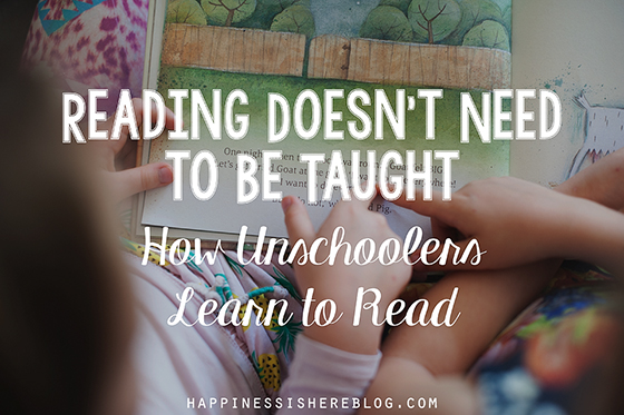 Reading Doesn't Need to Be Taught - How Unschoolers Learn to Read