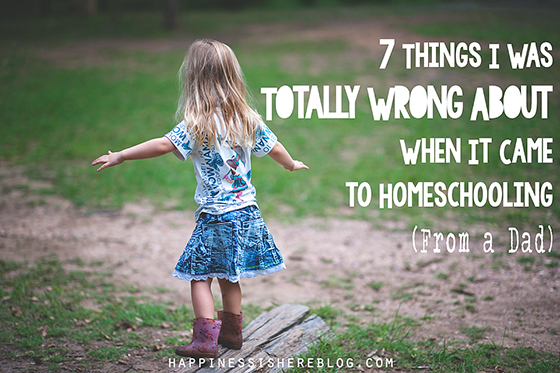 7 Things I Was Totally Wrong About When It Came to Homeschooling – From a Dad