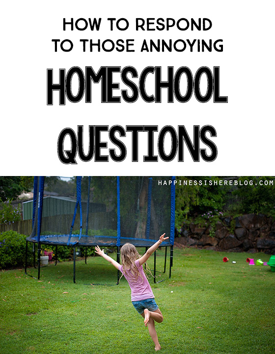 How to respond to Those Annoying Homeschool Questions