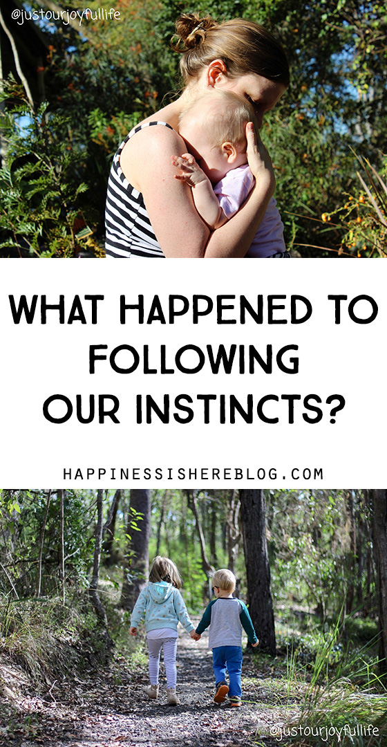What happened to following our instincts?