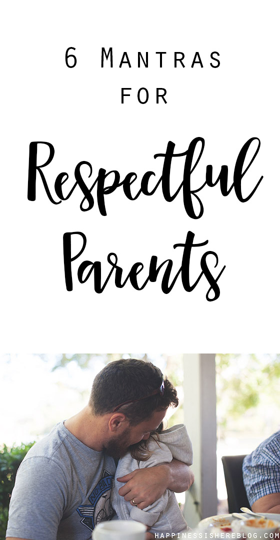 6 Mantras for Respectful Parents