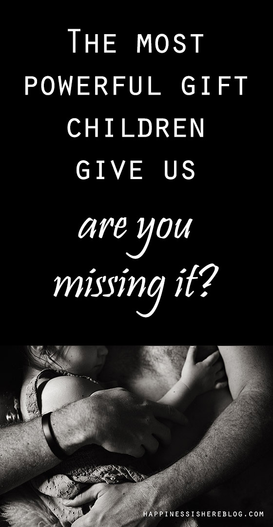 The most powerful gift children give us... are you missing it?