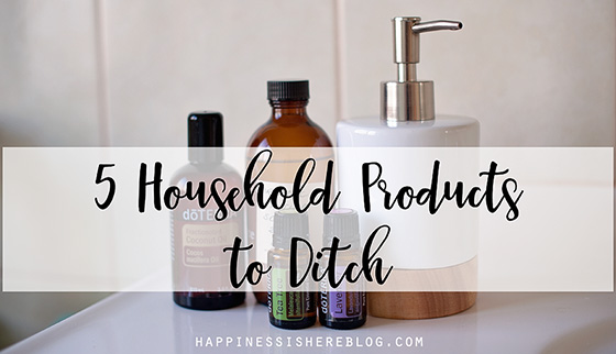 5 Household Products to Ditch, Like Yesterday
